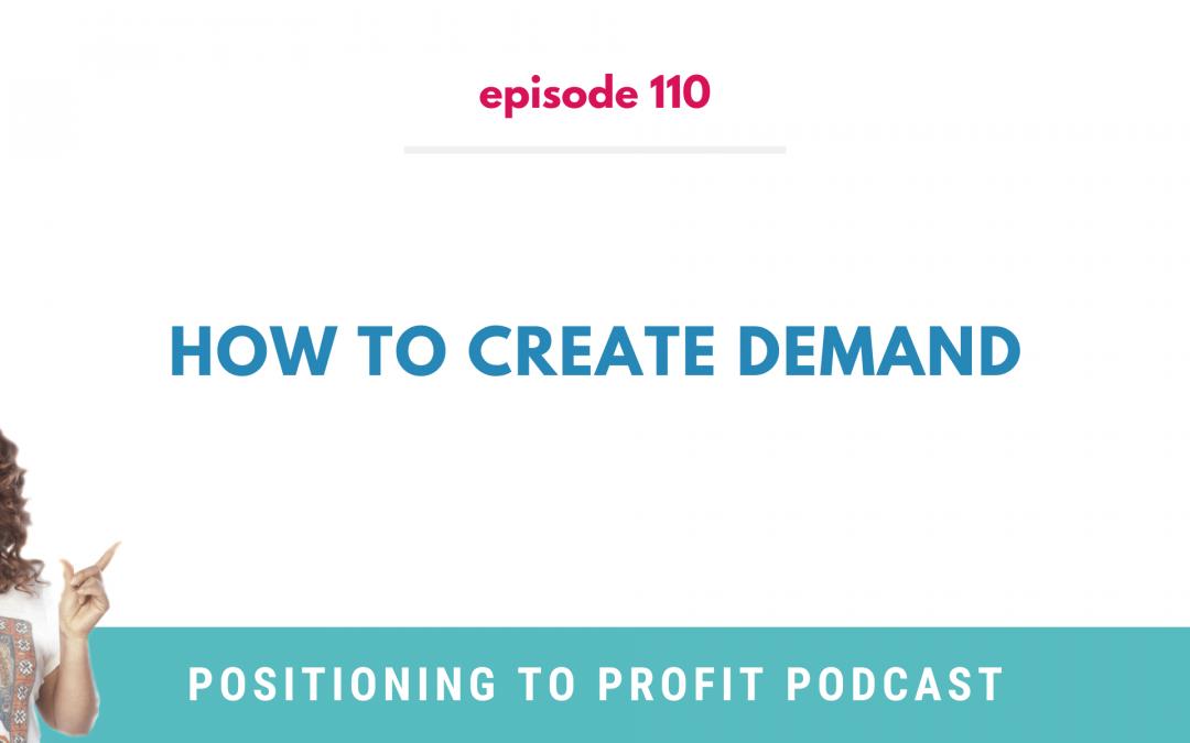 EP 110 – How to Create Demand