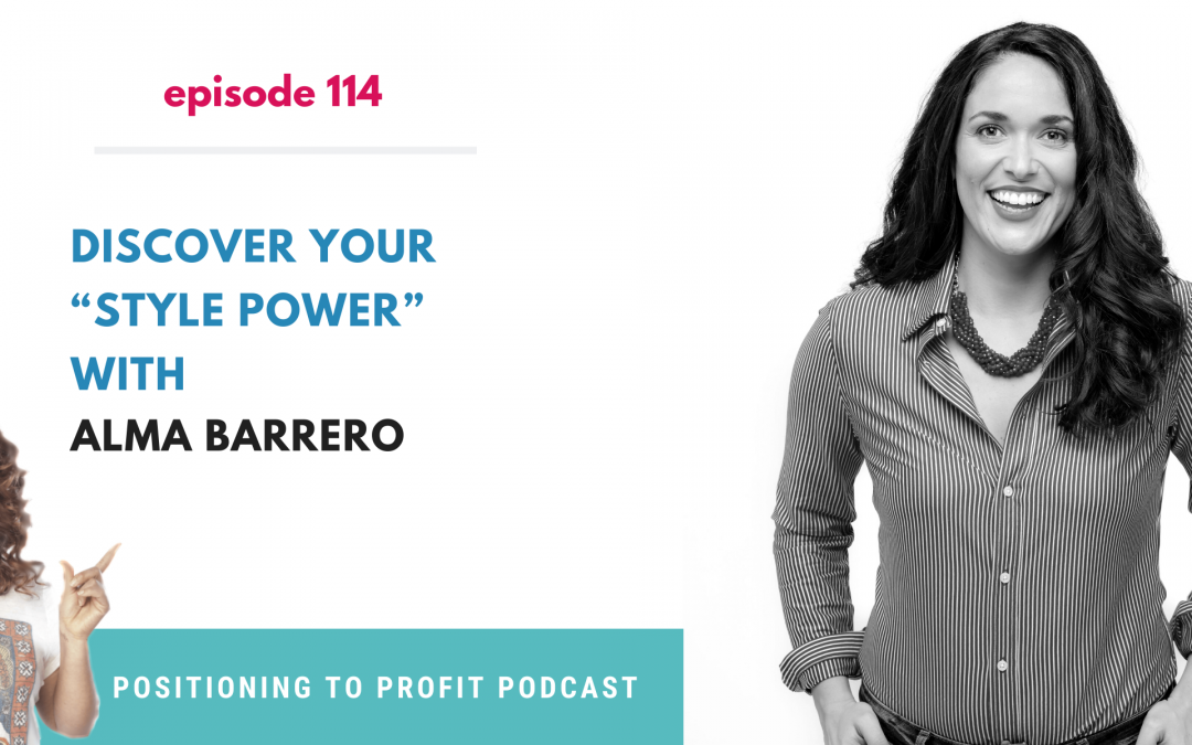 """EP 114 – Discover Your """"Style Power"""" with Alma Barrero"""