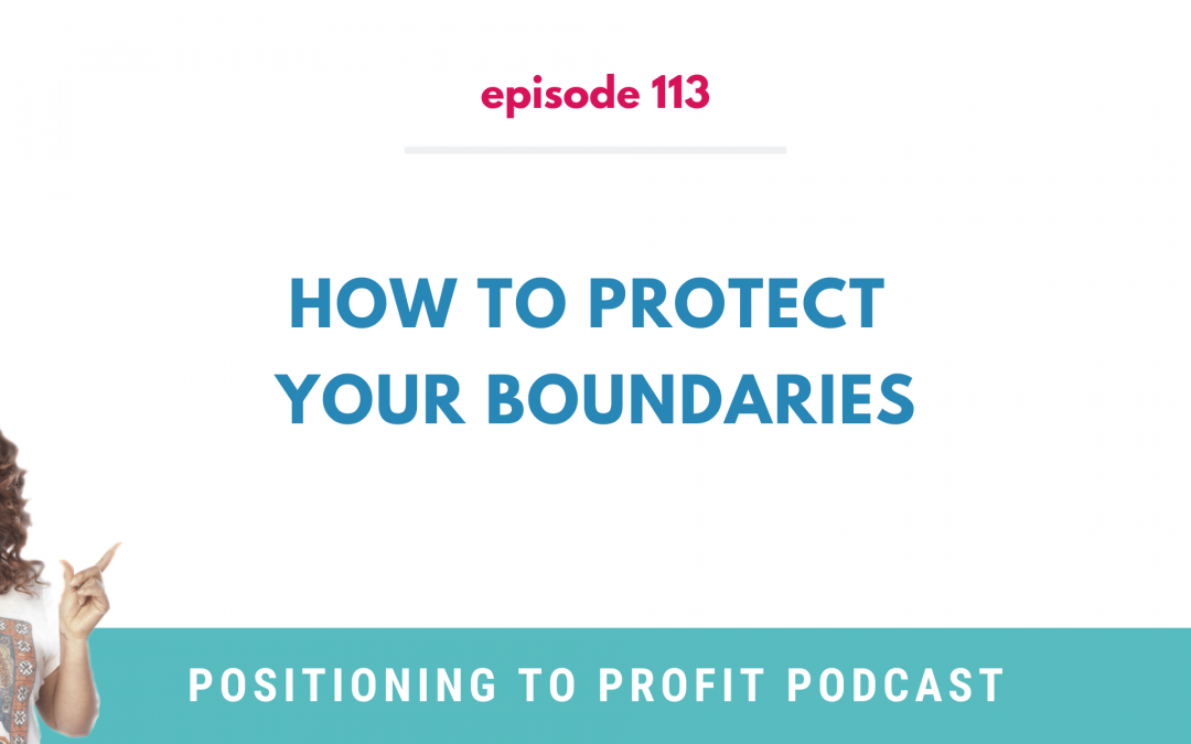 EP 113 – How to Protect Your Boundaries